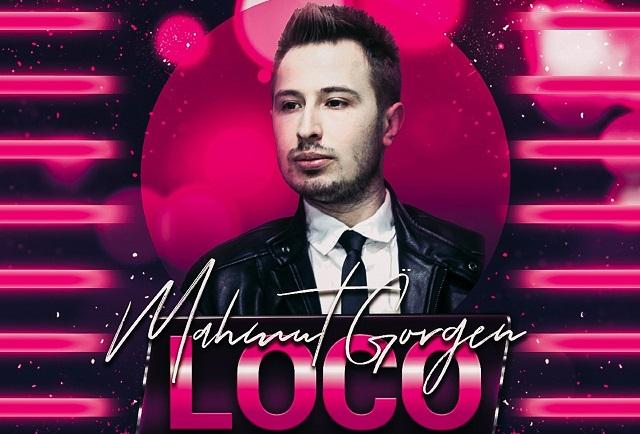 """Mahmut Görgen'den Ses Getirecek Şarkı: """"Loco"""""""