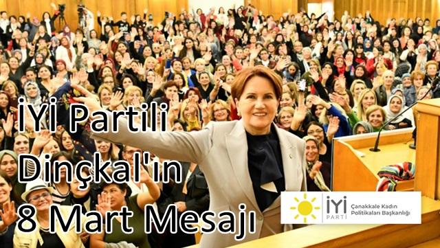 İYİ Partili Dinçkal'ın 8 Mart Mesajı