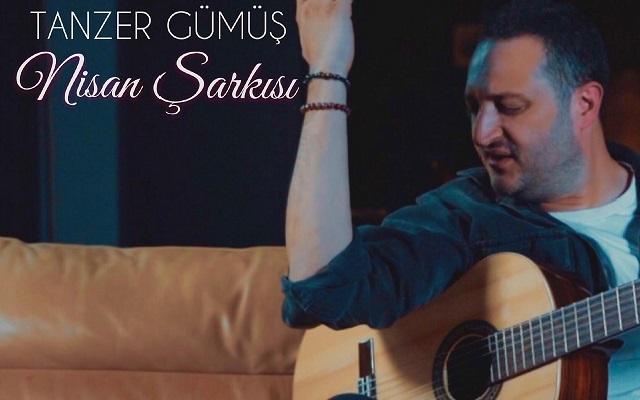 """Tanzer Gümüş'ten """"Nisan Şarkısı"""""""