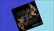 """Ekho B'nin Yeni Teklisi """"Ne Desem"""""""