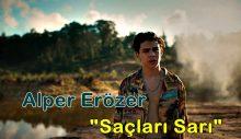 """Alper Erözer'in Yeni Şarkısı """"Saçları Sarı"""""""